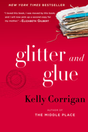Enter for a Chance to Win a Copy of GLITTER AND GLUE by Kelly Corrigan!