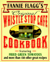 Fannie Flagg's Original Whistle Stop Cafe Cookbook Cover