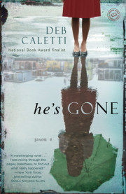 Acclaimed YA author Deb Caletti makes her adult fiction debut with HE'S GONE.