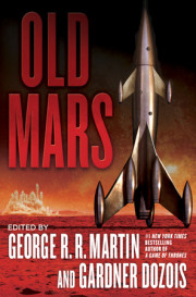 Fly to 'Old Mars' in Upcoming Anthology from George R.R. Martin and Gardner Dozois
