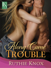 ALONG CAME TROUBLE, new ebook original from Ruthie Knox