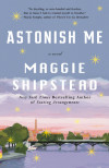 Behind the Scenes of Maggie Shipstead's Astonish Me
