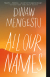 A Love Story for Our Time: Dinaw Mengestu's All Our Names