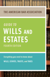 American Bar Association Guide to Wills and Estates, Fourth Edition Cover