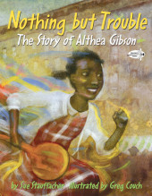 Nothing but Trouble: The Story of Althea Gibson Cover