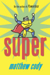 Kid Hero Confronts His Shadow Side in Matthew Cody's 'Super'