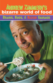 Andrew Zimmern's Bizarre World of Food: Brains, Bugs, and Blood Sausage Cover