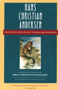 The Complete Fairy Tales and Stories by Hans Christian Anderson, Translated From the Danish by Erik Christian Haugaard With a Foreward by Virginia Haviland