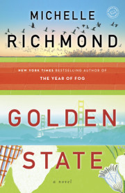Don't miss Michelle Richmond's powerful new novel, GOLDEN STATE!