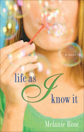 book cover of Life as I Know It by Melanie Rose