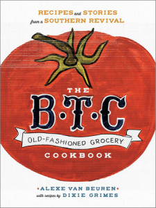 The B.T.C. Old-Fashioned Grocery Cookbook by Alexe Van Beuren with recipes by Dixie Grimes