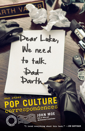 Dear Luke, We Need to Talk, Darth,  by John Moe