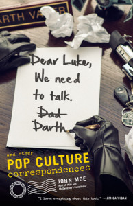 Dear Luke, We Need to Talk, Darth by John Moe, Host of Wits and McSweeney's Contributor