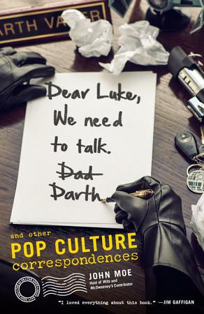 Dear Luke, We Need to Talk, Darth,  by John Moe