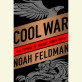 Cool War by Noah Feldman