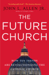 The Future Church - John L. Allen, Jr.