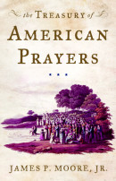 The Treasury of American Prayers by James P. Moore