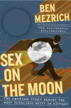 'Sex on the Moon': An Interview with Ben Mezrich