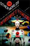 Excerpt: Margaret Atwood's 'In Other Worlds: SF and the Human Imagination'