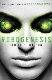 Daniel H. Wilson Returns With 'Robopocalypse' Sequel 'Robogenesis'