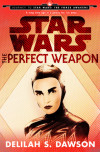 New Star Wars Novella: THE PERFECT WEAPON By Delilah S. Dawson