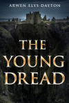 THE YOUNG DREAD: A Must Read New Novella By Arwen Elys Dayton