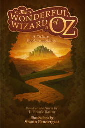 The Wonderful Wizard of Oz, A Picture Book Adaptation Cover