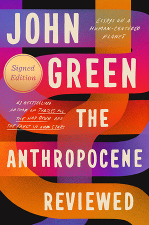 The Anthropocene Reviewed (Signed Edition)