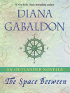 Set in her Outlander universe, Diana Gabaldon's eshort, The Space Between