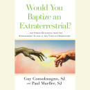 Would You Baptize an Extraterrestrial? by Guy Sj Consolmagno