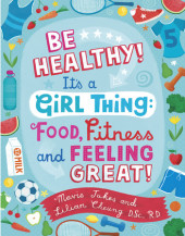 Be Healthy! It's a Girl Thing: Food, Fitness, and Feeling Great Cover