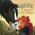 A Friend for Merida (Disney/Pixar Brave)
