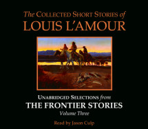 The Collected Short Stories of Louis L'Amour: Unabridged Selections from The Frontier Stories: Volume 3 Cover