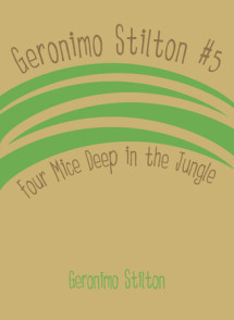 Geronimo Stilton #5: Four Mice Deep in the Jungle Cover