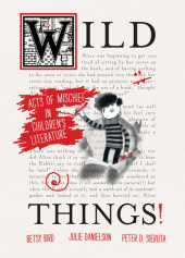 Wild Things! Acts of Mischief in Children's Literature
