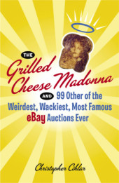 The Grilled Cheese Madonna and 99 Other of the Weirdest, Wackiest, Most Famous eBay Auctions Ever Cover