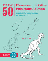 Draw 50 Dinosaurs and Other Prehistoric Animals Cover