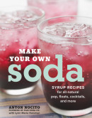 Make Your Own Soda by Anton Nocito, founder of P&H Soda Co. with Lynn Marie Hulsman