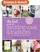 The Knot Guide to Wedding Vows and Traditions [Revised Edition]