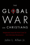 The Global War on Christians - John L. Allen, Jr.
