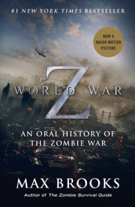 World War Z (Movie Tie-In Edition) by Max Brooks, author of The Zombie Survival Guide
