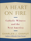 A Heart on Fire - Archbishop Charles J. Chaput