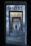 Guest Essay: 'Where Futures End' Author Parker Peevyhouse on Unforeseen Futures