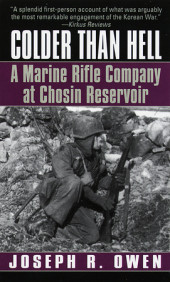 Colder Than Hell: A Marine Rifle Company at Chosin Reservoir Cover