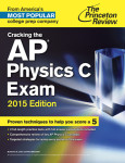 Cracking the AP Physics C Exam, 2015 Edition