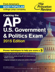 Cracking the AP U.S. Government & Politics Exam, 2015 Edition
