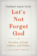Let's Not Forget God by Angelo Cardinal Scola