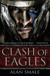 Guest Essay: Alan Smale, Author, 'Clash of Eagles' (Part One of Two)