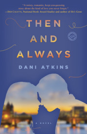 Dani Atkin's heart-tugging, debut novel Then & Always