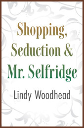Shopping, Seduction & Mr. Selfridge Cover